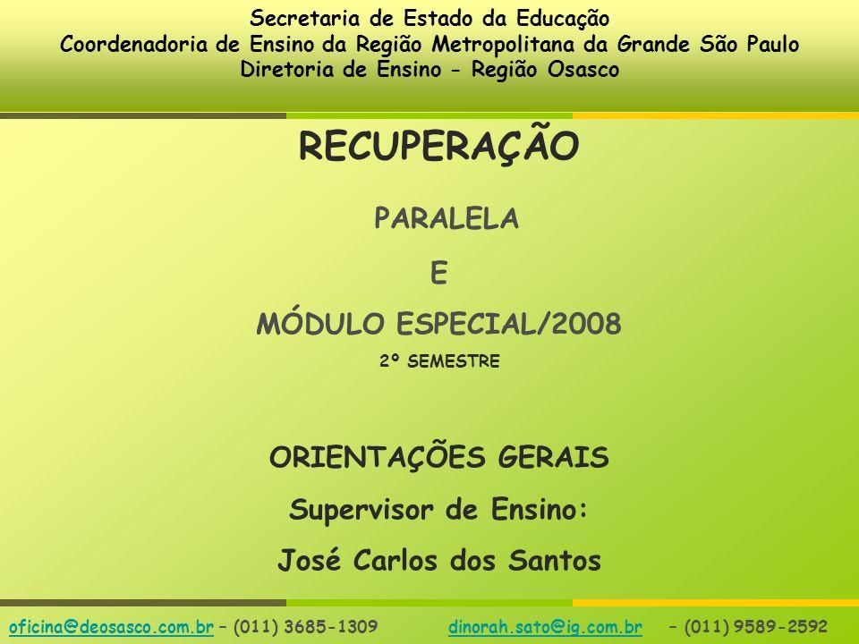 RECUPERAÇÃO PARALELA 2008 MÓDULO ESPECIAL Secretaria de Estado da Educação Coordenadoria de Ensino da Região Metropolitana da Grande São Paulo Diretor