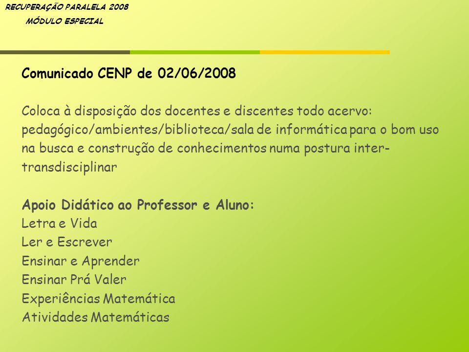 RECUPERAÇÃO PARALELA 2008 MÓDULO ESPECIAL Comunicado CENP de 02/06/2008 Coloca à disposição dos docentes e discentes todo acervo: pedagógico/ambientes
