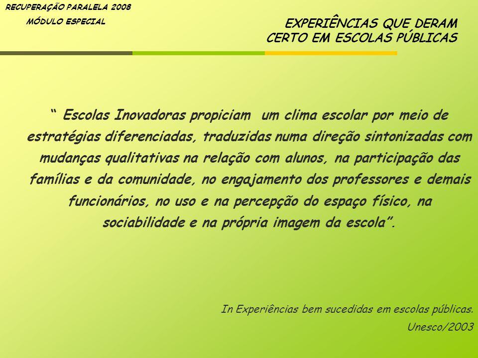 RECUPERAÇÃO PARALELA 2008 MÓDULO ESPECIAL Escolas Inovadoras propiciam um clima escolar por meio de estratégias diferenciadas, traduzidas numa direção
