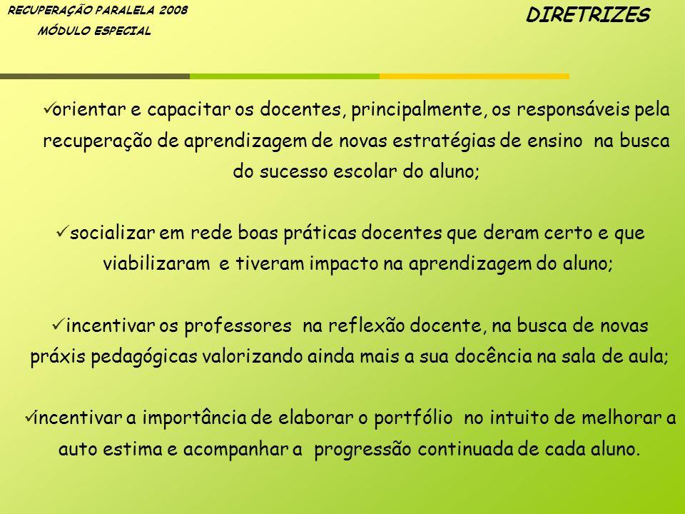 RECUPERAÇÃO PARALELA 2008 MÓDULO ESPECIAL orientar e capacitar os docentes, principalmente, os responsáveis pela recuperação de aprendizagem de novas