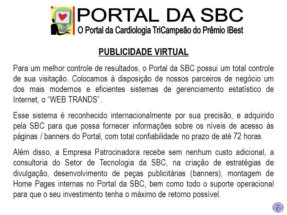 PUBLICIDADE VIRTUAL Para um melhor controle de resultados, o Portal da SBC possui um total controle de sua visitação. Colocamos à disposição de nossos