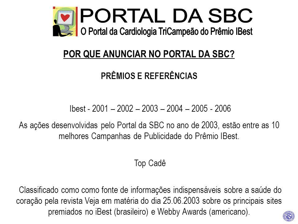 POR QUE ANUNCIAR NO PORTAL DA SBC? PRÊMIOS E REFERÊNCIAS Ibest - 2001 – 2002 – 2003 – 2004 – 2005 - 2006 As ações desenvolvidas pelo Portal da SBC no