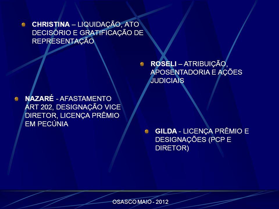 OSASCO MAIO - 2012 CHRISTINA – LIQUIDAÇÃO, ATO DECISÓRIO E GRATIFICAÇÃO DE REPRESENTAÇÃO ROSELI – ATRIBUIÇÃO, APOSENTADORIA E AÇÕES JUDICIAIS NAZARÉ -