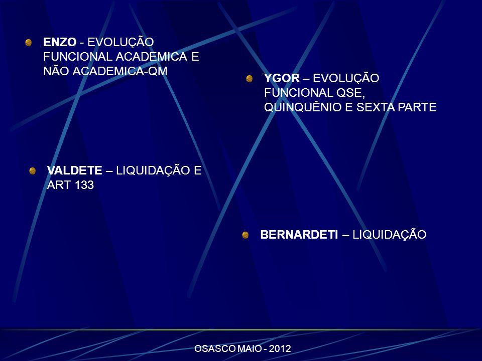 OSASCO MAIO - 2012 ENZO - EVOLUÇÃO FUNCIONAL ACADEMICA E NÃO ACADEMICA-QM YGOR – EVOLUÇÃO FUNCIONAL QSE, QUINQUÊNIO E SEXTA PARTE VALDETE – LIQUIDAÇÃO