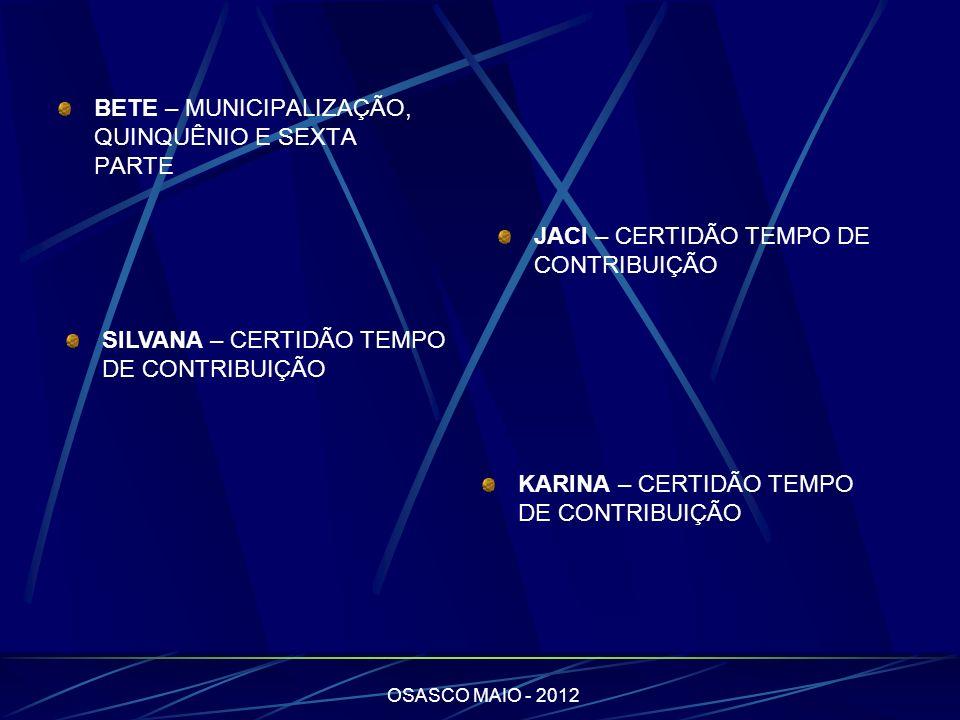 OSASCO MAIO - 2012 BETE – MUNICIPALIZAÇÃO, QUINQUÊNIO E SEXTA PARTE JACI – CERTIDÃO TEMPO DE CONTRIBUIÇÃO SILVANA – CERTIDÃO TEMPO DE CONTRIBUIÇÃO KAR