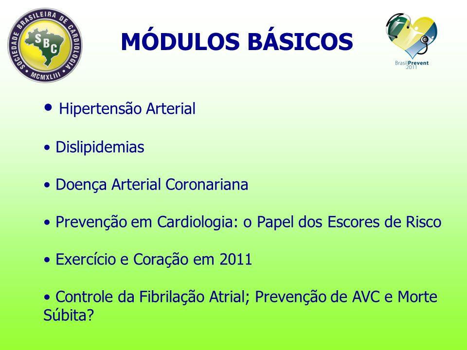 Hipertensão Arterial Dislipidemias Doença Arterial Coronariana Prevenção em Cardiologia: o Papel dos Escores de Risco Exercício e Coração em 2011 Controle da Fibrilação Atrial; Prevenção de AVC e Morte Súbita.