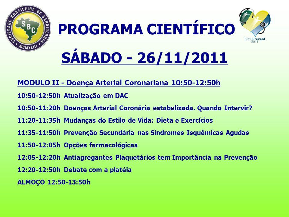 SÁBADO - 26/11/2011 MODULO II - Doença Arterial Coronariana 10:50-12:50h 10:50-12:50h Atualização em DAC 10:50-11:20h Doenças Arterial Coronária estabelizada.