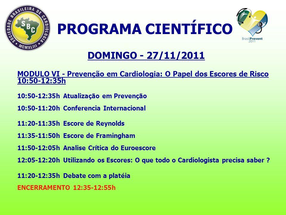 DOMINGO - 27/11/2011 MODULO VI - Prevenção em Cardiologia: O Papel dos Escores de Risco 10:50-12:35h 10:50-12:35h Atualização em Prevenção 10:50-11:20h Conferencia Internacional 11:20-11:35h Escore de Reynolds 11:35-11:50h Escore de Framingham 11:50-12:05h Analise Crítica do Euroescore 12:05-12:20h Utilizando os Escores: O que todo o Cardiologista precisa saber .
