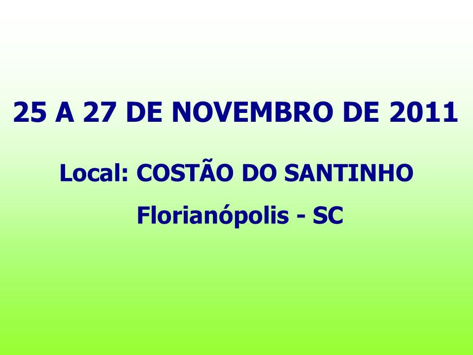 25 A 27 DE NOVEMBRO DE 2011 Local: COSTÃO DO SANTINHO Florianópolis - SC
