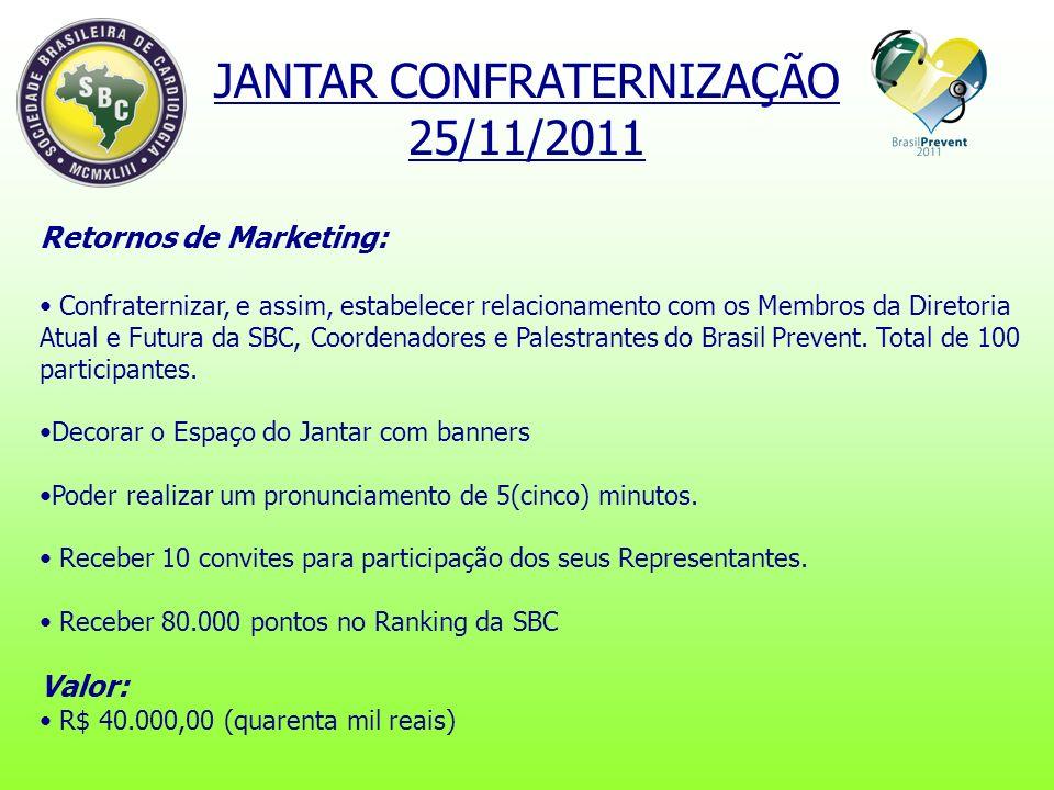 Retornos de Marketing: Confraternizar, e assim, estabelecer relacionamento com os Membros da Diretoria Atual e Futura da SBC, Coordenadores e Palestrantes do Brasil Prevent.