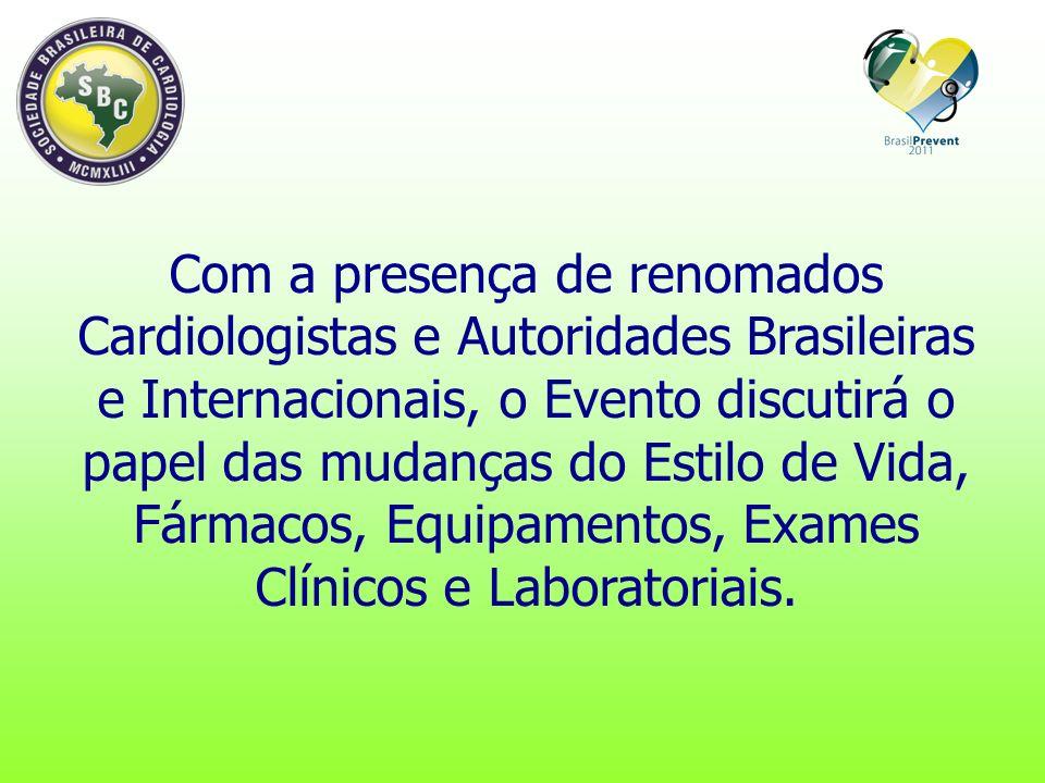 Com a presença de renomados Cardiologistas e Autoridades Brasileiras e Internacionais, o Evento discutirá o papel das mudanças do Estilo de Vida, Fármacos, Equipamentos, Exames Clínicos e Laboratoriais.