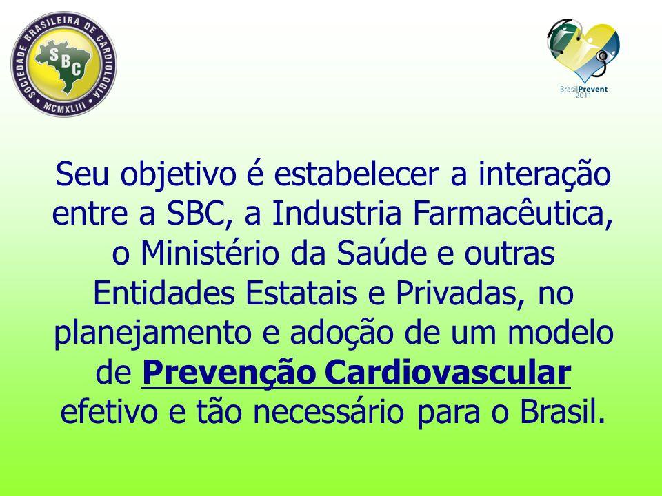 Seu objetivo é estabelecer a interação entre a SBC, a Industria Farmacêutica, o Ministério da Saúde e outras Entidades Estatais e Privadas, no planejamento e adoção de um modelo de Prevenção Cardiovascular efetivo e tão necessário para o Brasil.
