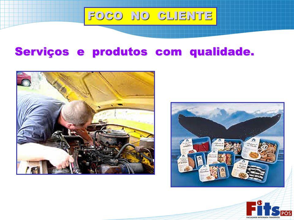 FOCO NO CLIENTE Serviços e produtos com qualidade.