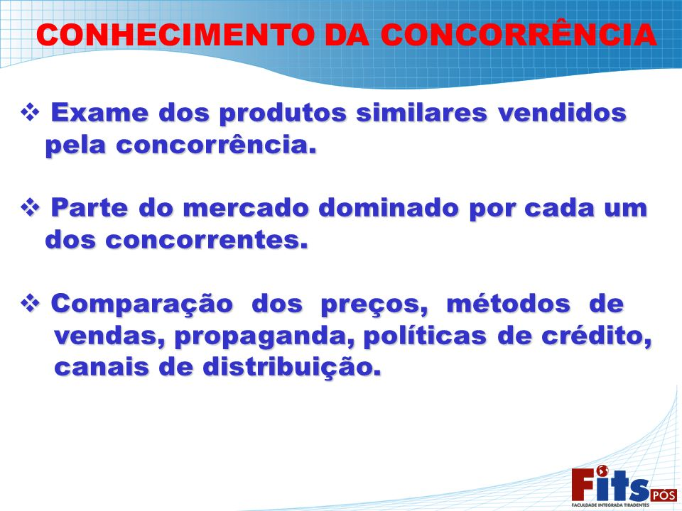 CONHECIMENTO DA CONCORRÊNCIA Exame dos produtos similares vendidos pela concorrência. pela concorrência. Parte do mercado dominado por cada um Parte d