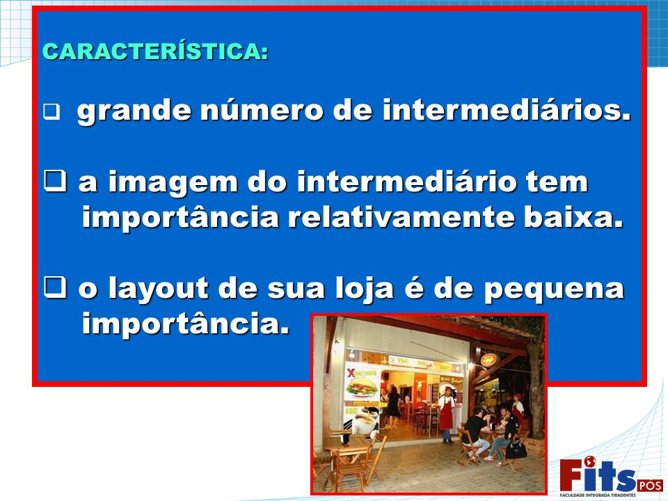 CARACTERÍSTICA: grande número de intermediários. a imagem do intermediário tem a imagem do intermediário tem importância relativamente baixa. importân