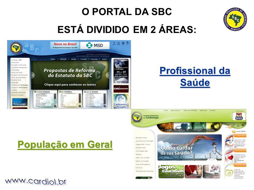 O PORTAL DA SBC ESTÁ DIVIDIDO EM 2 ÁREAS: Profissional da Saúde População em Geral