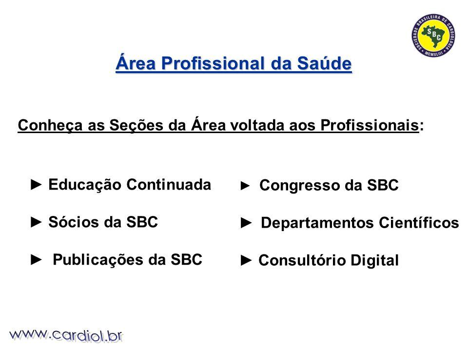 Educação Continuada Sócios da SBC Publicações da SBC Conheça as Seções da Área voltada aos Profissionais: Congresso da SBC Departamentos Científicos Consultório Digital Área Profissional da Saúde