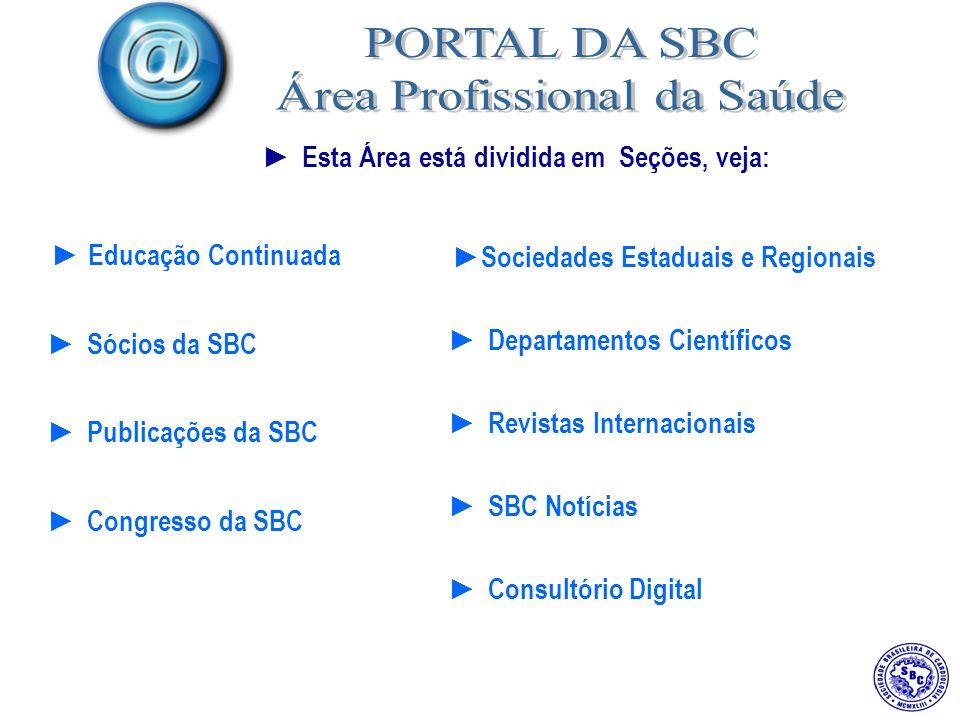 Esta Área está dividida em Seções, veja: Educação Continuada Sócios da SBC Publicações da SBC Congresso da SBC Sociedades Estaduais e Regionais Departamentos Científicos Revistas Internacionais SBC Notícias Consultório Digital