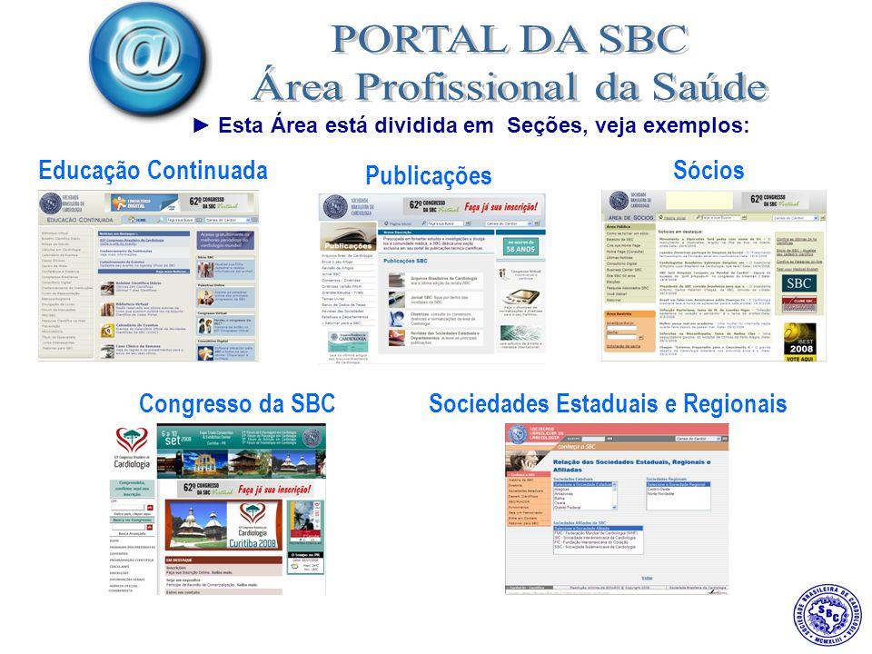 Esta Área está dividida em Seções, veja exemplos: Educação ContinuadaSócios Congresso da SBCSociedades Estaduais e Regionais Publicações