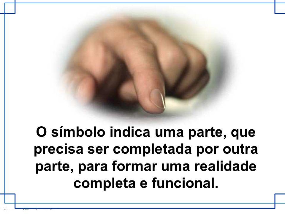 O símbolo indica uma parte, que precisa ser completada por outra parte, para formar uma realidade completa e funcional.