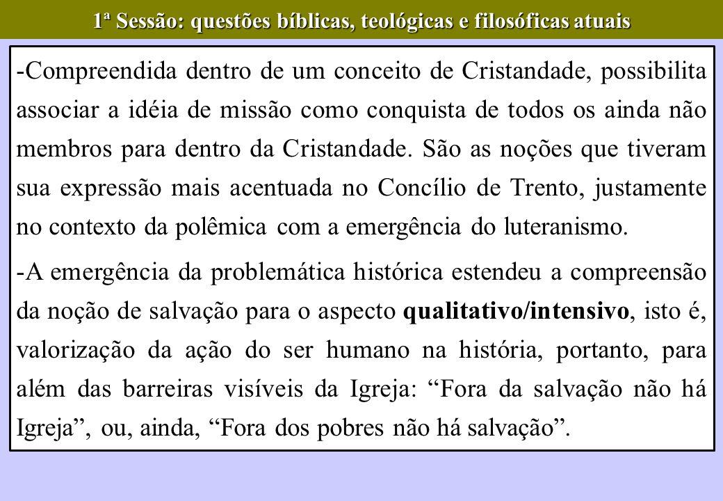 -Compreendida dentro de um conceito de Cristandade, possibilita associar a idéia de missão como conquista de todos os ainda não membros para dentro da