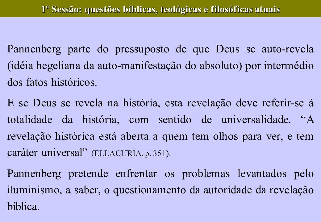 Pannenberg parte do pressuposto de que Deus se auto-revela (idéia hegeliana da auto-manifestação do absoluto) por intermédio dos fatos históricos. E s
