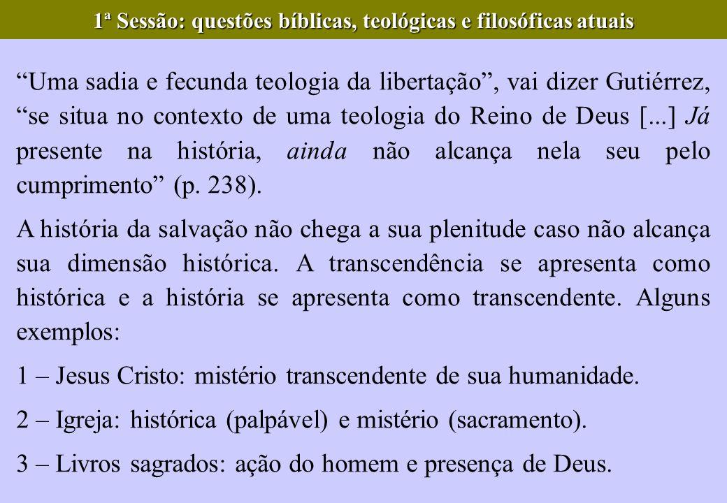 Uma sadia e fecunda teologia da libertação, vai dizer Gutiérrez, se situa no contexto de uma teologia do Reino de Deus [...] Já presente na história,