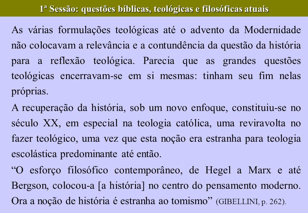 As várias formulações teológicas até o advento da Modernidade não colocavam a relevância e a contundência da questão da história para a reflexão teoló