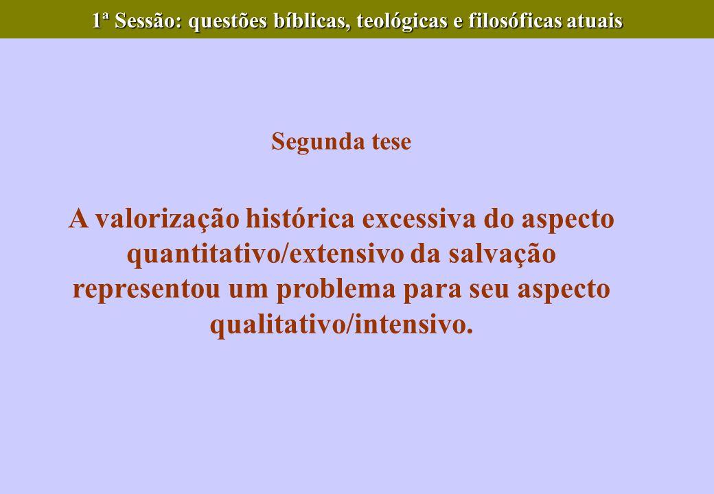 Segunda tese A valorização histórica excessiva do aspecto quantitativo/extensivo da salvação representou um problema para seu aspecto qualitativo/inte