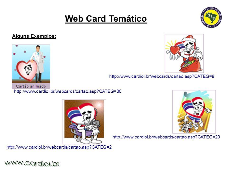Alguns Exemplos: http://www.cardiol.br/webcards/cartao.asp?CATEG=8 http://www.cardiol.br/webcards/cartao.asp?CATEG=20 http://www.cardiol.br/webcards/c