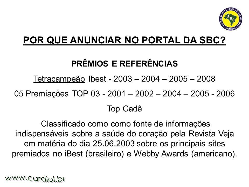 POR QUE ANUNCIAR NO PORTAL DA SBC? PRÊMIOS E REFERÊNCIAS Tetracampeão Ibest - 2003 – 2004 – 2005 – 2008 05 Premiações TOP 03 - 2001 – 2002 – 2004 – 20