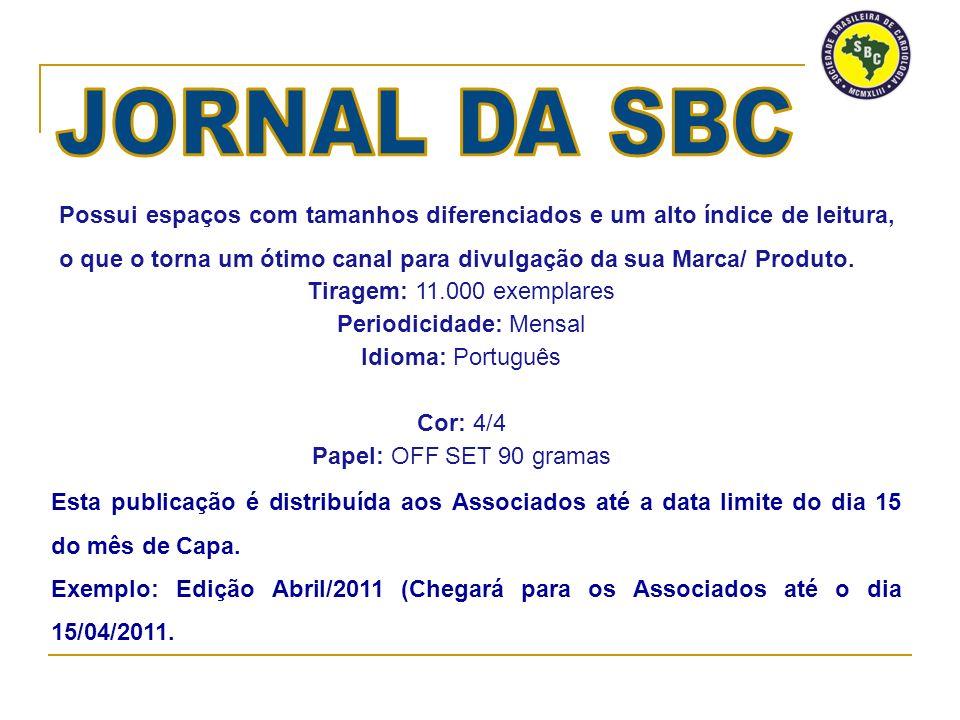 Tiragem: 11.000 exemplares Periodicidade: Mensal Idioma: Português Cor: 4/4 Papel: OFF SET 90 gramas Esta publicação é distribuída aos Associados até a data limite do dia 15 do mês de Capa.