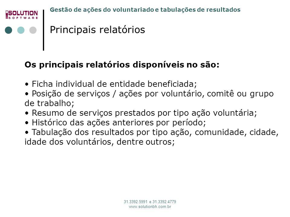 Gestão de ações do voluntariado e tabulações de resultados 31.3392.5991 e 31.3392.4779 www.solutionbh.com.br Principais relatórios Os principais relat