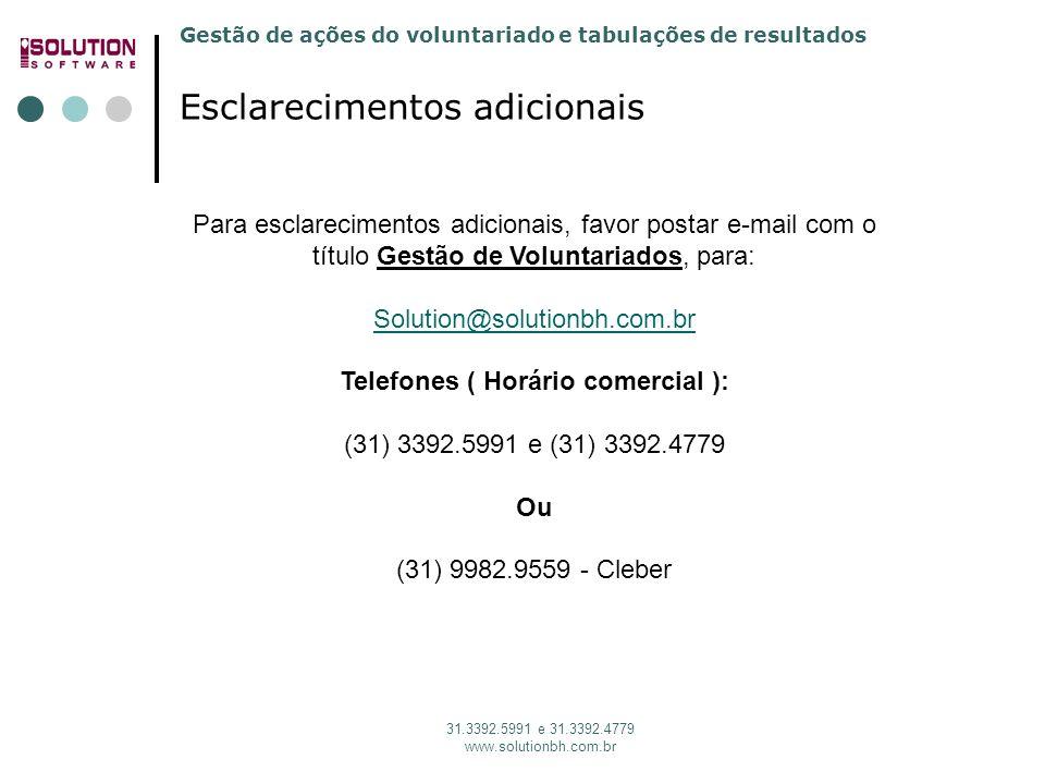 Gestão de ações do voluntariado e tabulações de resultados 31.3392.5991 e 31.3392.4779 www.solutionbh.com.br Esclarecimentos adicionais Para esclareci
