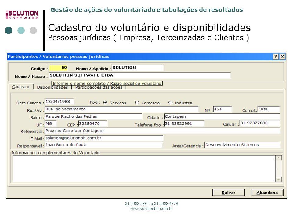 Gestão de ações do voluntariado e tabulações de resultados 31.3392.5991 e 31.3392.4779 www.solutionbh.com.br Cadastro do voluntário e disponibilidades