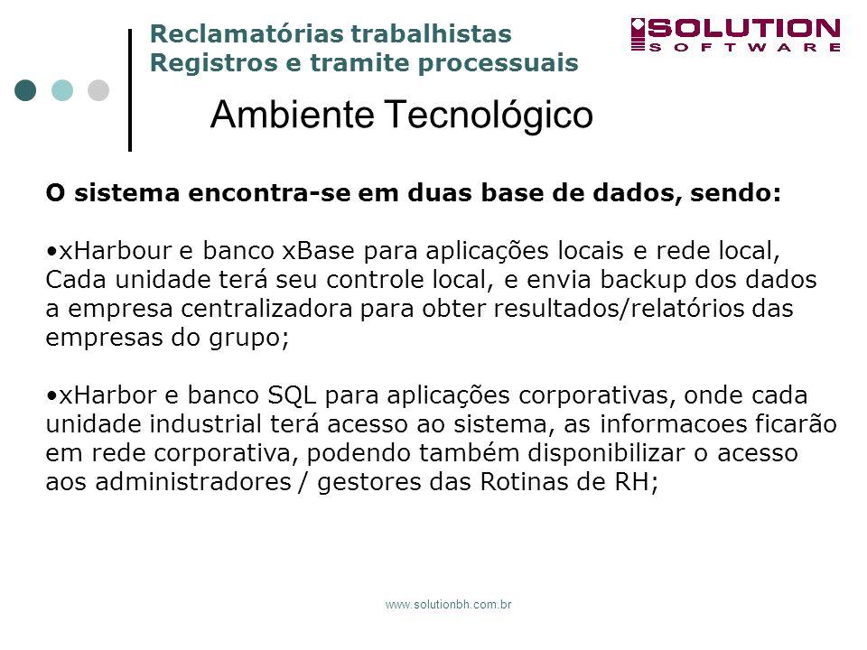 Reclamatórias trabalhistas Registros e tramite processuais www.solutionbh.com.br Ambiente Tecnológico O sistema encontra-se em duas base de dados, sen