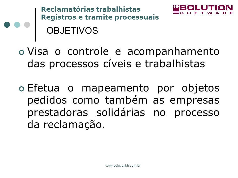 Reclamatórias trabalhistas Registros e tramite processuais www.solutionbh.com.br Visa o controle e acompanhamento das processos cíveis e trabalhistas