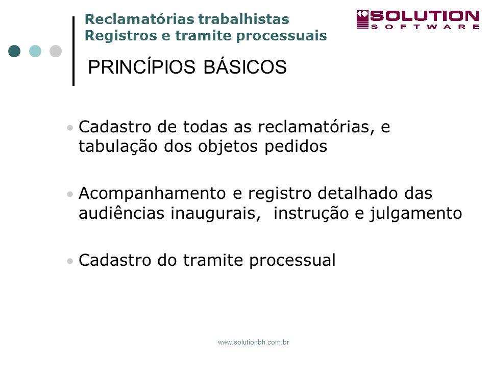 Reclamatórias trabalhistas Registros e tramite processuais www.solutionbh.com.br Cadastro de todas as reclamatórias, e tabulação dos objetos pedidos A