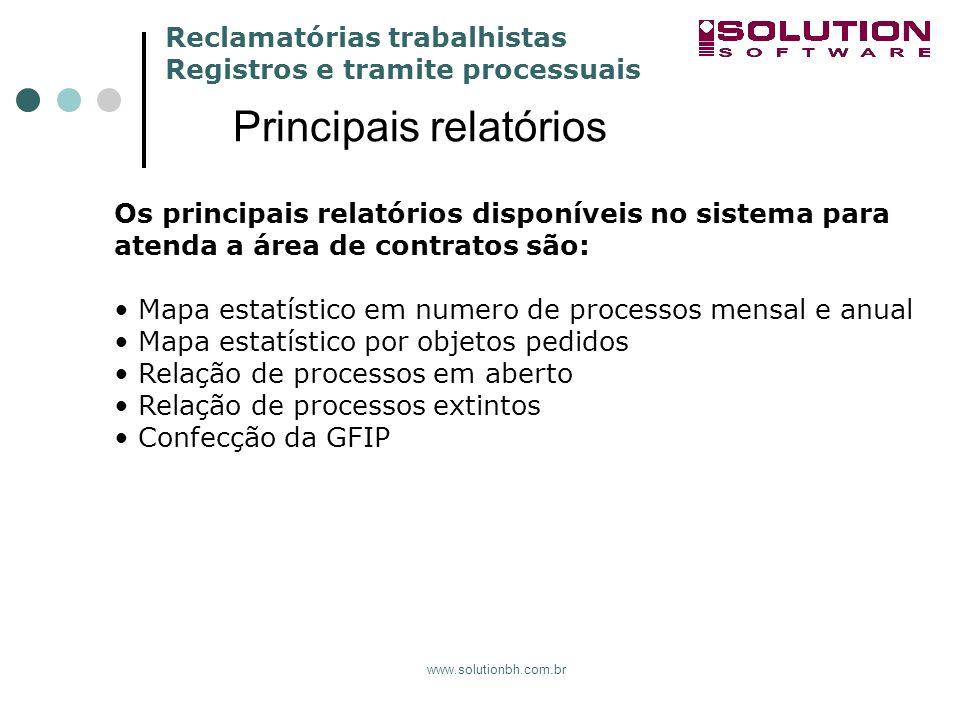 Reclamatórias trabalhistas Registros e tramite processuais www.solutionbh.com.br Principais relatórios Os principais relatórios disponíveis no sistema