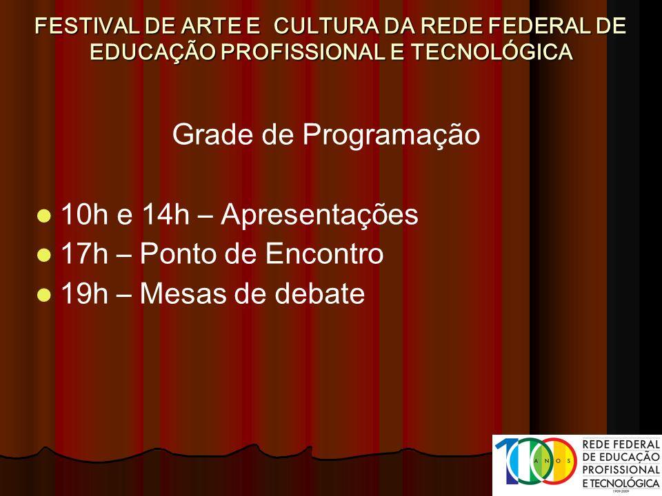Grade de Programação 10h e 14h – Apresentações 17h – Ponto de Encontro 19h – Mesas de debate FESTIVAL DE ARTE E CULTURA DA REDE FEDERAL DE EDUCAÇÃO PR
