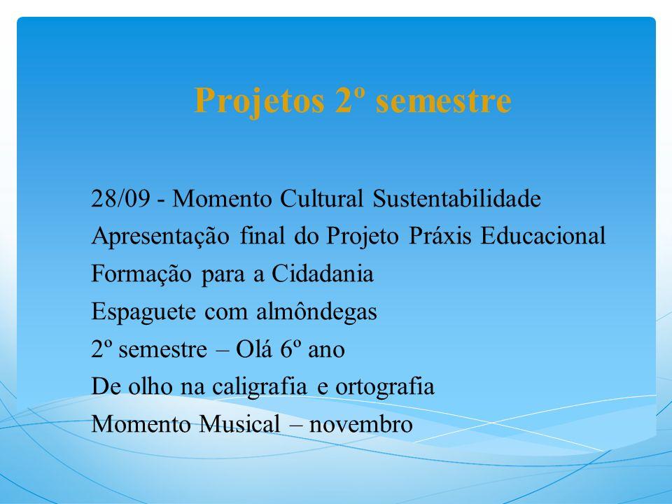 Projetos 2º semestre 28/09 - Momento Cultural Sustentabilidade Apresentação final do Projeto Práxis Educacional Formação para a Cidadania Espaguete co