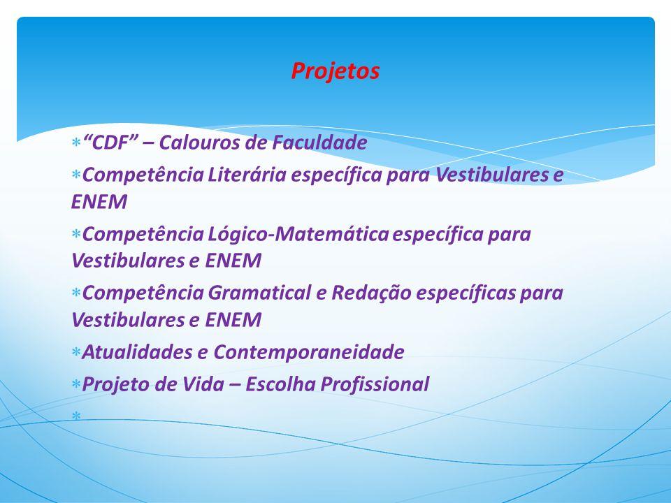 Projetos CDF – Calouros de Faculdade Competência Literária específica para Vestibulares e ENEM Competência Lógico-Matemática específica para Vestibula