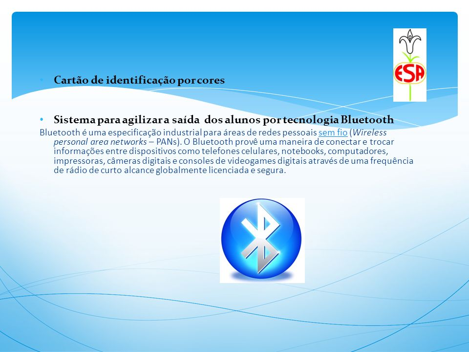 Cartão de identificação por cores Sistema para agilizar a saída dos alunos por tecnologia Bluetooth Bluetooth é uma especificação industrial para área