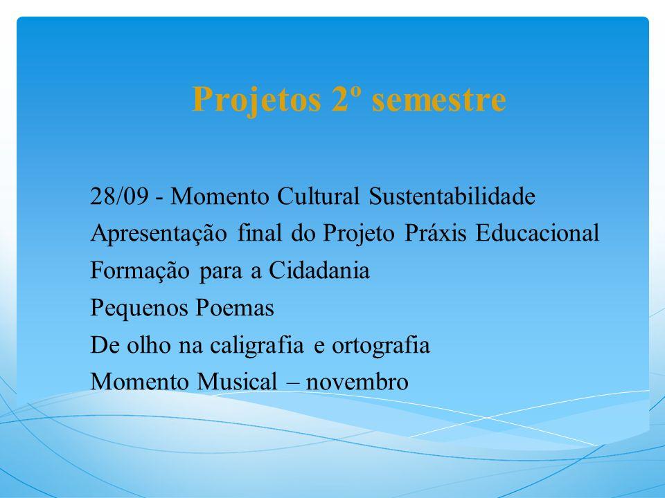 Projetos 2º semestre 28/09 - Momento Cultural Sustentabilidade Apresentação final do Projeto Práxis Educacional Formação para a Cidadania Pequenos Poe
