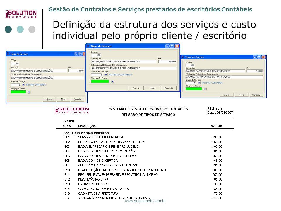 Gestão de Contratos e Serviços prestados de escritórios Contábeis 31.3392.5991 e 31.3392.4779 www.solutionbh.com.br Definição da estrutura dos serviços e custo individual pelo próprio cliente / escritório