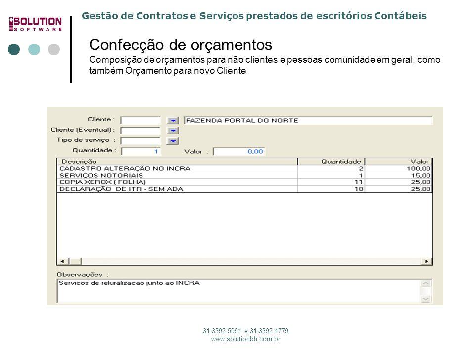 Gestão de Contratos e Serviços prestados de escritórios Contábeis 31.3392.5991 e 31.3392.4779 www.solutionbh.com.br Confecção de orçamentos Composição