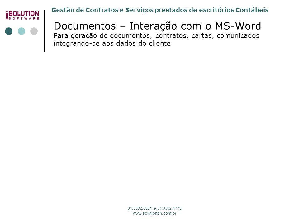 Gestão de Contratos e Serviços prestados de escritórios Contábeis 31.3392.5991 e 31.3392.4779 www.solutionbh.com.br Documentos – Interação com o MS-Word Para geração de documentos, contratos, cartas, comunicados integrando-se aos dados do cliente