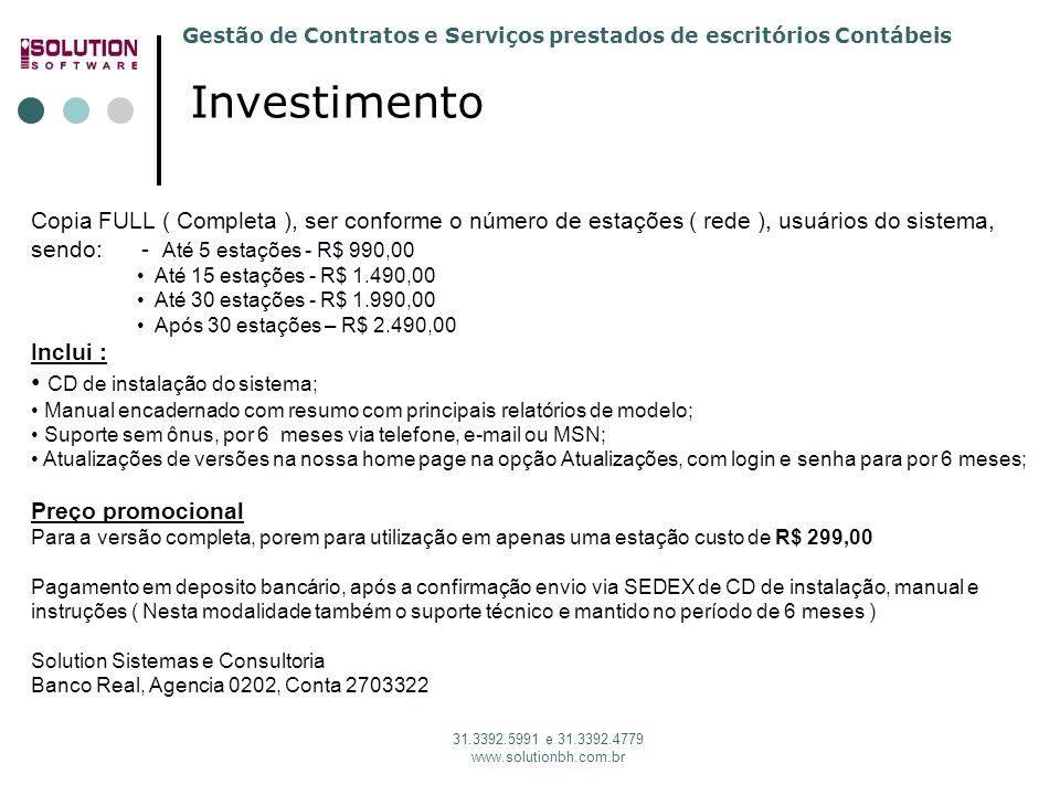 Gestão de Contratos e Serviços prestados de escritórios Contábeis 31.3392.5991 e 31.3392.4779 www.solutionbh.com.br Investimento Copia FULL ( Completa