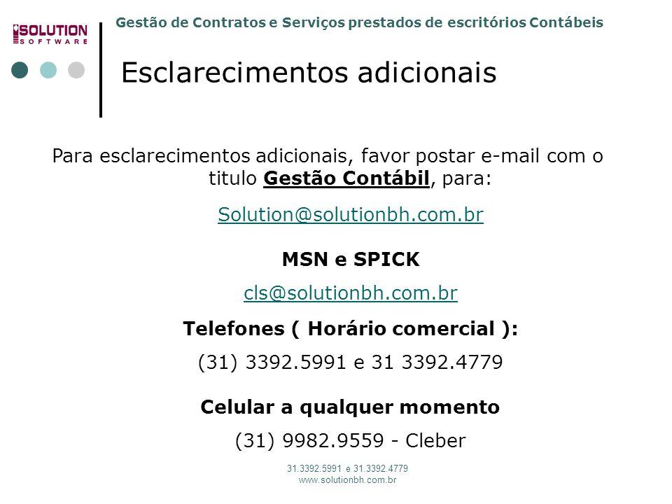Gestão de Contratos e Serviços prestados de escritórios Contábeis 31.3392.5991 e 31.3392.4779 www.solutionbh.com.br Esclarecimentos adicionais Para esclarecimentos adicionais, favor postar e-mail com o titulo Gestão Contábil, para: Solution@solutionbh.com.br MSN e SPICK cls@solutionbh.com.br Telefones ( Horário comercial ): (31) 3392.5991 e 31 3392.4779 Celular a qualquer momento (31) 9982.9559 - Cleber