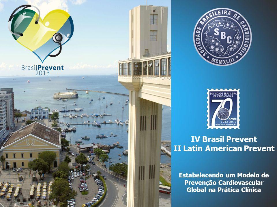 IV Brasil Prevent II Latin American Prevent Estabelecendo um Modelo de Prevenção Cardiovascular Global na Prática Clínica